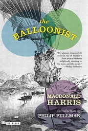 The Balloonist: A Novel ebook by Macdonald Harris,Philip Pullman