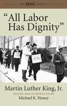 """All Labor Has Dignity"" ebook by Martin Luther King, Jr., Michael K. Honey"