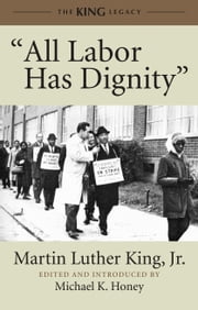 """All Labor Has Dignity"" ebook by Martin Luther King, Jr.,Michael K. Honey"