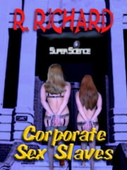 Corporate Sex Slaves ebook by R. Richard