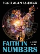 Faith in Numbers (A Short Story) ebook by Scott Allen Fallbeck