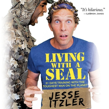 Living with a SEAL - 31 Days Training with the Toughest Man on the Planet audiobook by Jesse Itzler