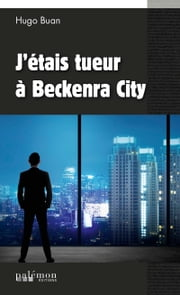 J'étais tueur à Beckenra City - Un polar d'action et de suspense ebook by Hugo Buan