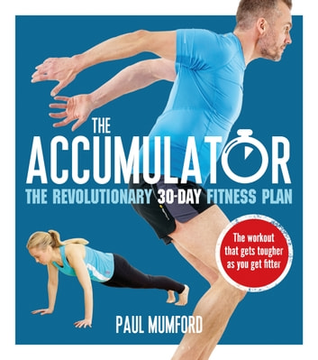 The Accumulator - The Revolutionary 30-Day Fitness Plan ebook by Paul Mumford