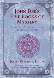 John Dee's Five Books of Mystery: Original Sourcebook of Enochian Magic ebook by Petterson, Joseph