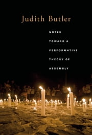 Notes Toward a Performative Theory of Assembly ebook by Judith Butler