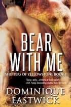 Bear with Me ebook by Dominique Eastwick