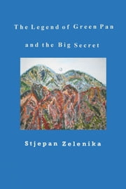 The Legend of Green Pan and the Big Secret ebook by Stjepan Zelenika
