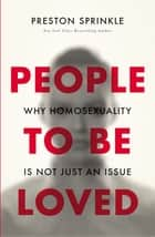 People to Be Loved - Why Homosexuality Is Not Just an Issue ebook by Preston Sprinkle, Wesley Hill