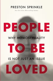 People to Be Loved - Why Homosexuality Is Not Just an Issue ebook by Preston Sprinkle,Wesley Hill