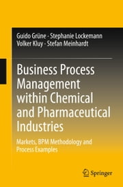 Business Process Management within Chemical and Pharmaceutical Industries - Markets, BPM Methodology and Process Examples ebook by Guido Grüne,Stephanie Lockemann,Volker Kluy,Stefan Meinhardt