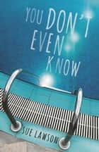 You Don't Even Know ebook by Sue Lawson