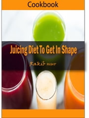 Weight Watchers Ultimate - Over 300 Weight Loss Juice Recipes ''Juicing Diet to Get in Shape'' ebook by Heviz's