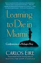 Learning to Die in Miami ebook by Carlos Eire