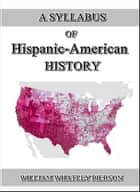 A Syllabus of Hispanic-American History ebook by William Whatley Pierson