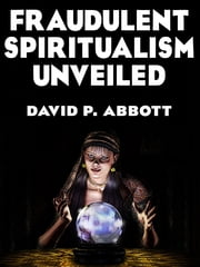 Fraudulent Spiritualism Unveiled ebook by Kobo.Web.Store.Products.Fields.ContributorFieldViewModel