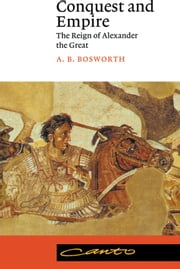 Conquest and Empire - The Reign of Alexander the Great ebook by A. B. Bosworth