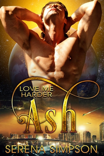 Ash - Love Me Harder, #7 ebook by Serena Simpson