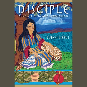 Disciple: A Novel of Mary Magdalene audiobook by Susan Little