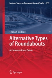 Alternative Types of Roundabouts - An Informational Guide ebook by Tomaz Tollazzi