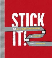 Stick It! - 99 DIY Duct Tape Projects ebook by T.L. Bonaddio