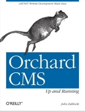 Orchard CMS: Up and Running ebook by John Zablocki