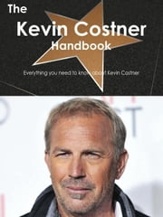 The Kevin Costner Handbook - Everything you need to know about Kevin Costner ebook by Smith, Emily