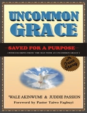 Uncommon Grace: Saved for a Purpose ebook by Juddie Passion