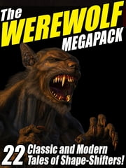 The Werewolf Megapack - 22 Classic and Modern Tales of Shape-Shifters! ebook by Jay Lake, Nina Kiriki Hoffman, John Gregory Betancourt,...