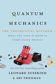 Quantum Mechanics - The Theoretical Minimum ebook by Leonard Susskind, Art Friedman