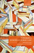 Towards a European Public Law ebook by Bernard Stirn, Eirik Bjorge
