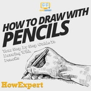 How to Draw with Pencils - Your Step by Step Guide To Drawing With Pencils audiobook by HowExpert