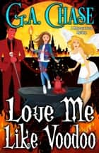 Love Me Like Voodoo ebook by G.A. Chase