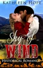 Historical Romance: Sky of Wind ebook by Kathleen Hope