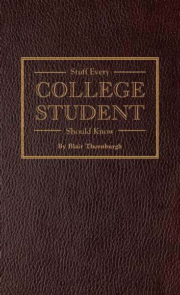 Stuff Every College Student Should Know ebook by Blair Thornburgh