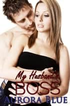 My Husband's Boss ebook by Aurora Blue