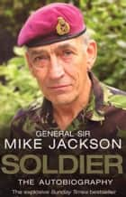 Soldier: The Autobiography ebook by Mike Jackson