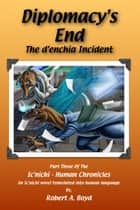 Diplomacy's End: The d'enchia Incident ebook by Robert A Boyd