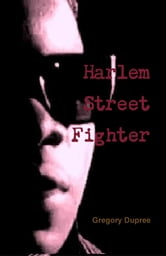 Harlem Street Fighter ebook by Gregory Paul Dupree