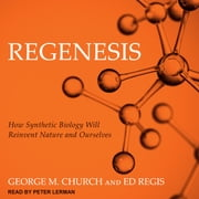 Regenesis - How Synthetic Biology Will Reinvent Nature and Ourselves audiobook by George M. Church, Ed Regis