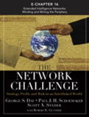 The Network Challenge (Chapter 16) - Extended Intelligence Networks: Minding and Mining the Periphery ebook by George S. Day,Paul J. H. Schoemaker,Scott T. Snyder