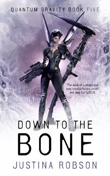 Down to the Bone - Quantum Gravity Book Five ebook by Justina Robson