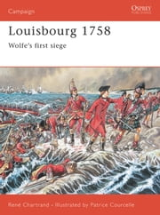 Louisbourg 1758 - Wolfe?s first siege ebook by René Chartrand,Patrice Courcelle