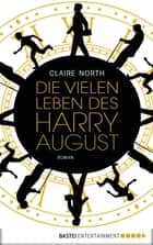 Die vielen Leben des Harry August - Roman ebook by Claire North, Eva Bauche-Eppers