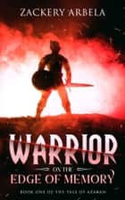 Warrior on the Edge of Memory (The Tale of Azaran Book 1) ebook by Zackery Arbela