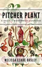 Pitcher Plant - A Pacific Northwest Suspense ebook by Melissa Eskue Ousley