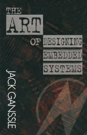 The Art of Designing Embedded Systems ebook by Ganssle, Jack