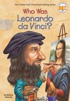 Who Was Leonardo da Vinci? eBook by Roberta Edwards, Who HQ, True Kelley