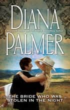 The Bride Who was Stolen in the Night ebook by Diana Palmer
