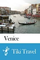 Venice (Italy) Travel Guide - Tiki Travel ebook by Tiki Travel